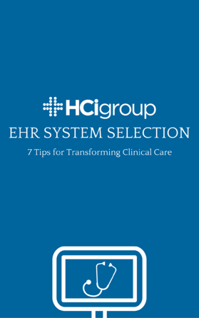 Download EHR System Selection - 7 Tips for Transforming Clinical Care
